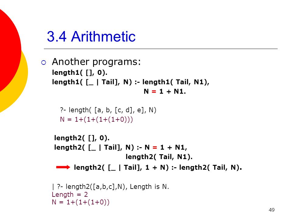 3.4 Arithmetic Another programs: length1( [], 0).